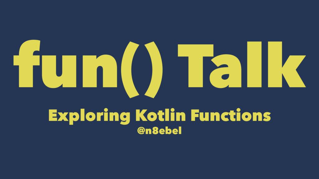 fun() Talk Exploring Kotlin Functions @n8ebel