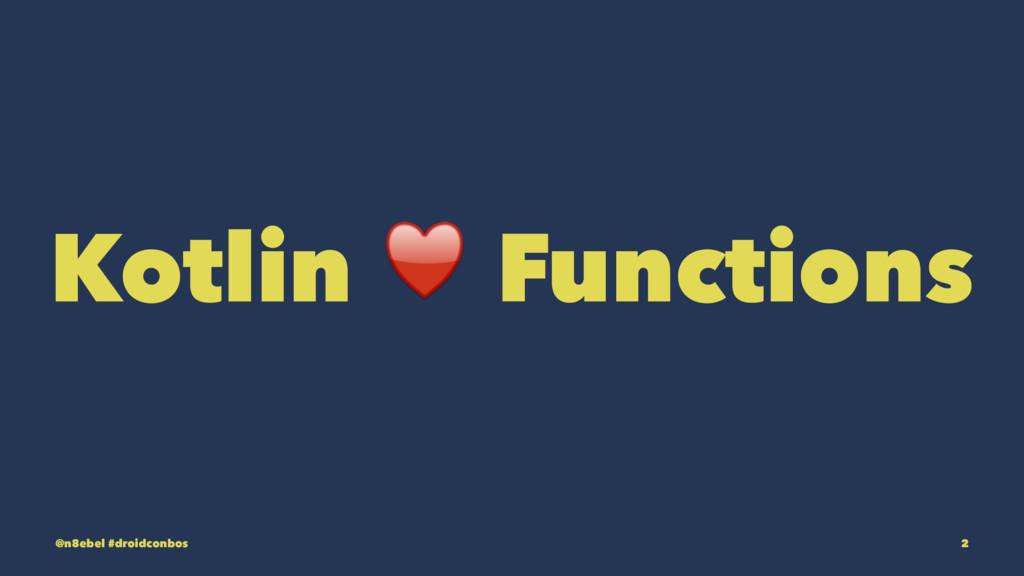 Kotlin ♥ Functions @n8ebel #droidconbos 2