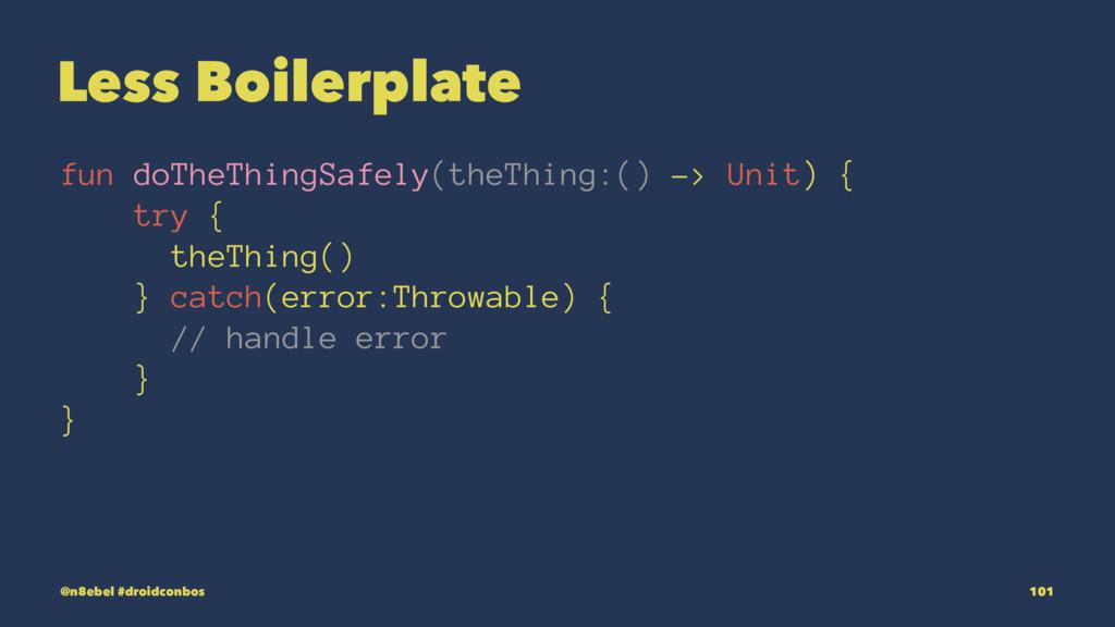 Less Boilerplate fun doTheThingSafely(theThing:...