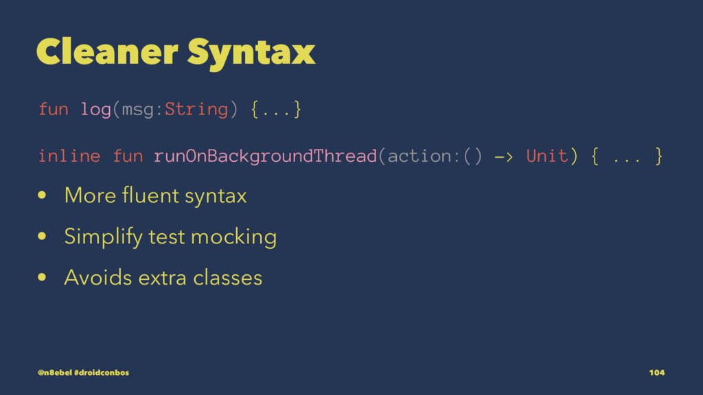 Cleaner Syntax fun log(msg:String) {...} inline...