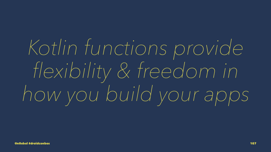Kotlin functions provide flexibility & freedom i...