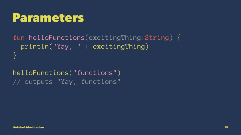 Parameters fun helloFunctions(excitingThing:Str...