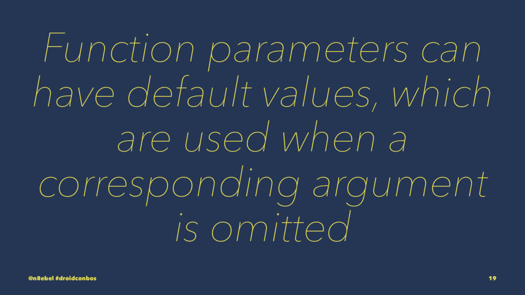 Function parameters can have default values, wh...