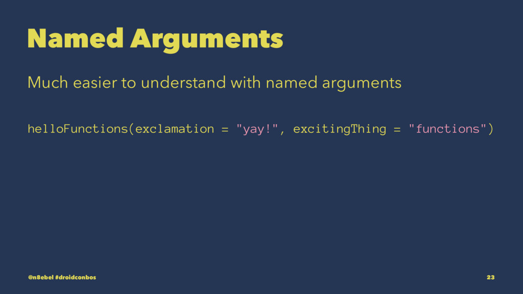 Named Arguments Much easier to understand with ...