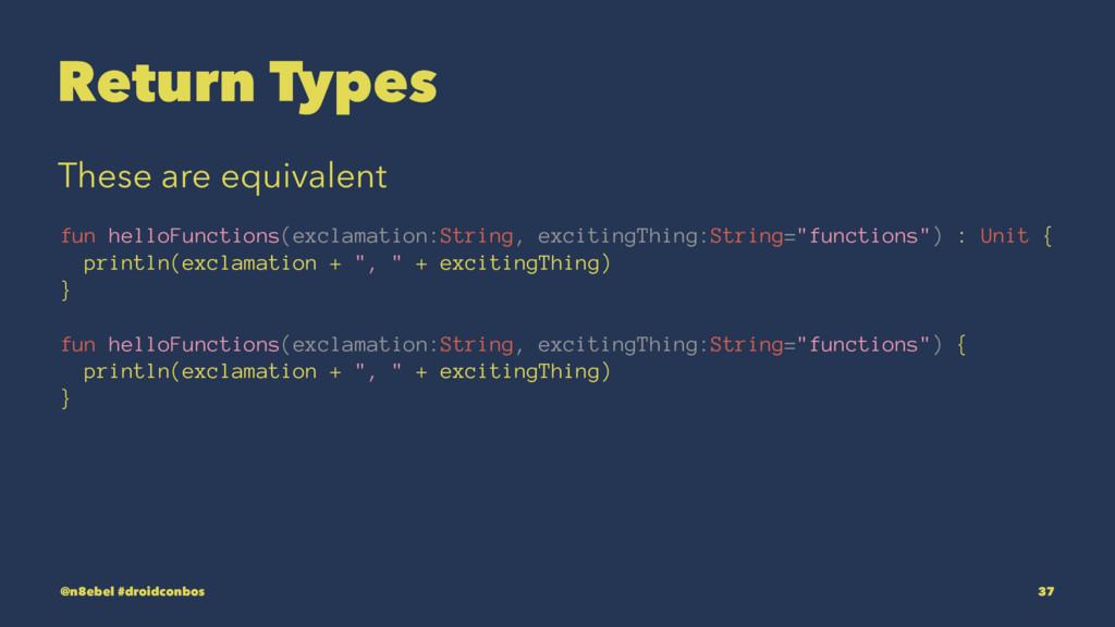 Return Types These are equivalent fun helloFunc...