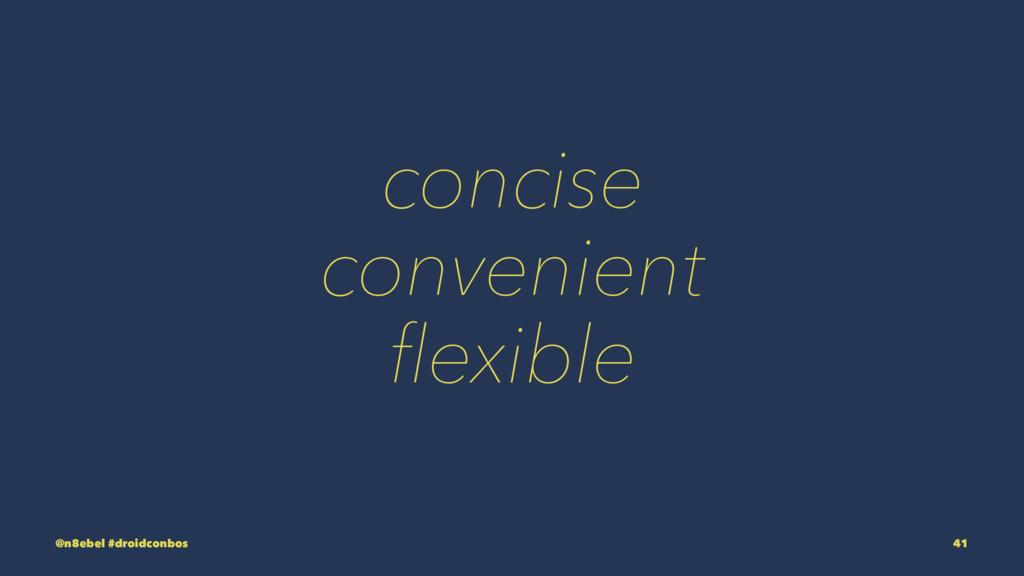 concise convenient flexible @n8ebel #droidconbos...