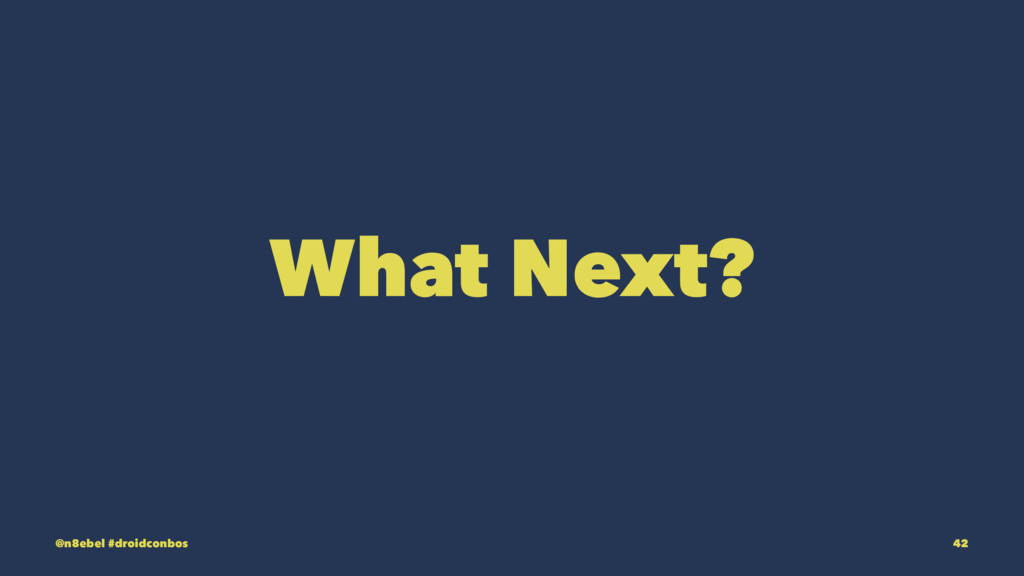 What Next? @n8ebel #droidconbos 42