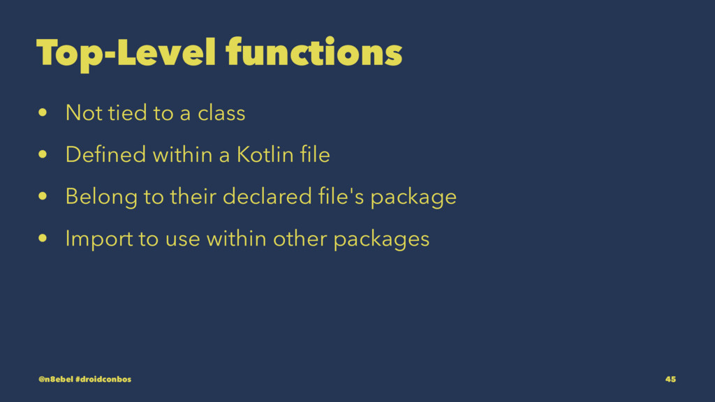 Top-Level functions • Not tied to a class • Defi...