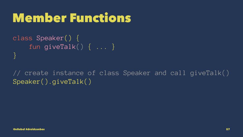 Member Functions class Speaker() { fun giveTalk...
