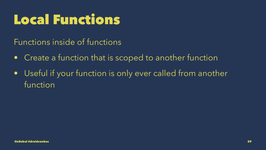 Local Functions Functions inside of functions •...