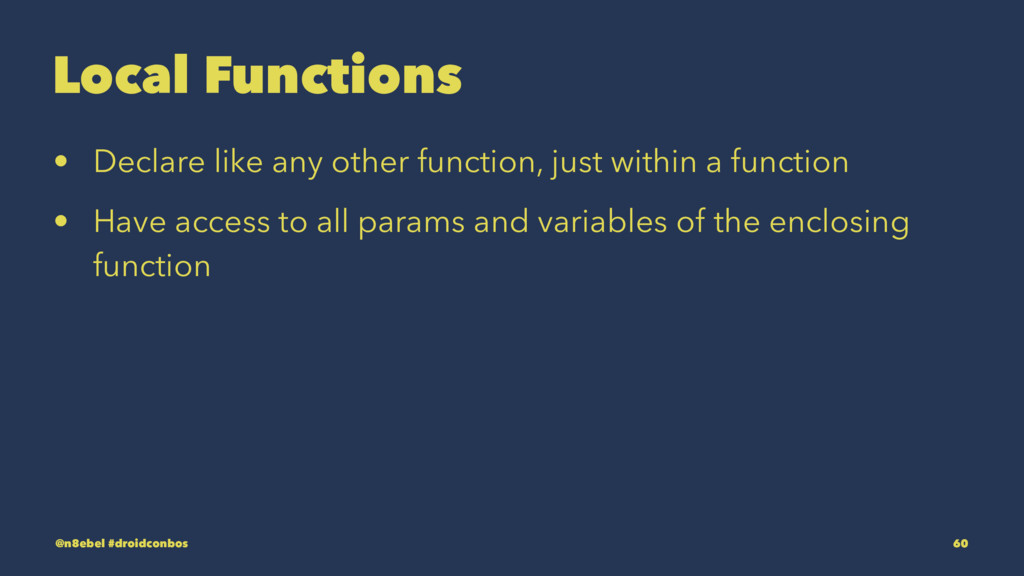 Local Functions • Declare like any other functi...