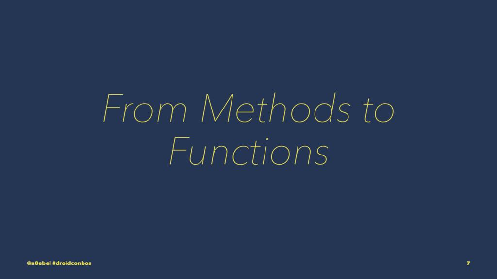From Methods to Functions @n8ebel #droidconbos 7