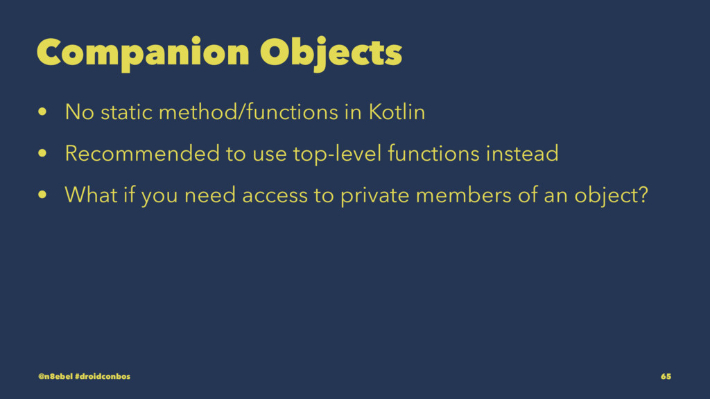 Companion Objects • No static method/functions ...
