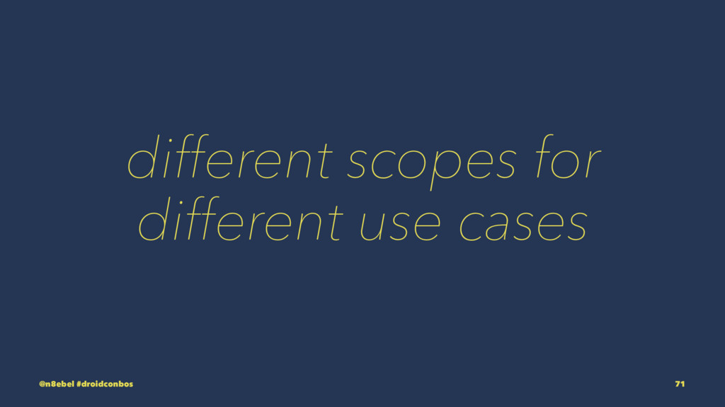 different scopes for different use cases @n8ebe...