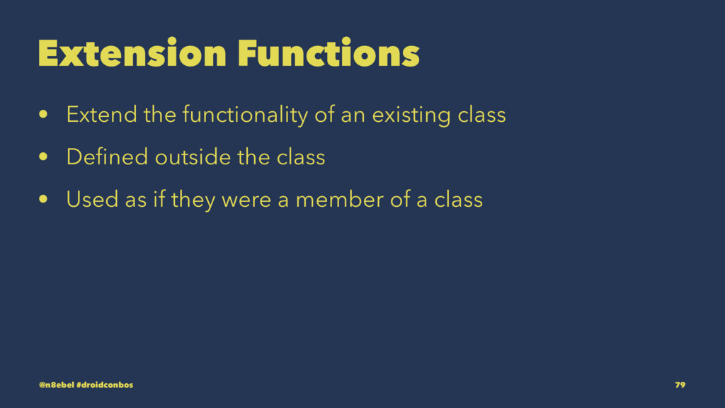 Extension Functions • Extend the functionality ...