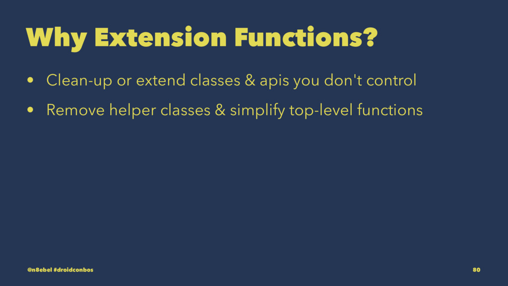 Why Extension Functions? • Clean-up or extend c...