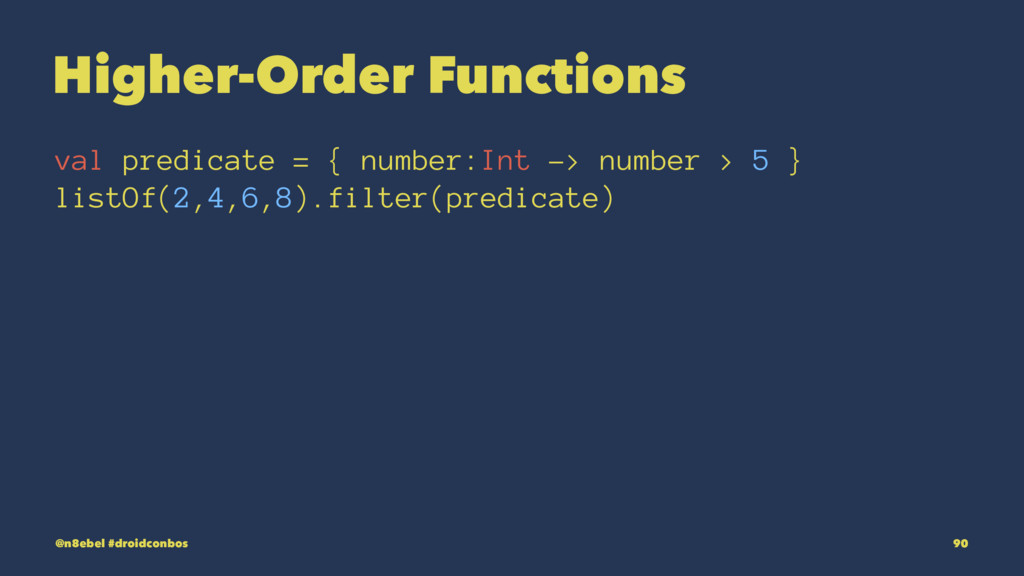 Higher-Order Functions val predicate = { number...