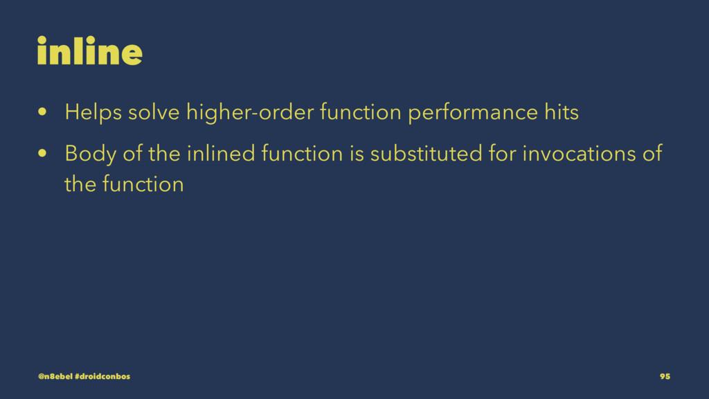 inline • Helps solve higher-order function perf...