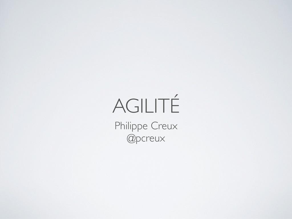AGILITÉ Philippe Creux @pcreux