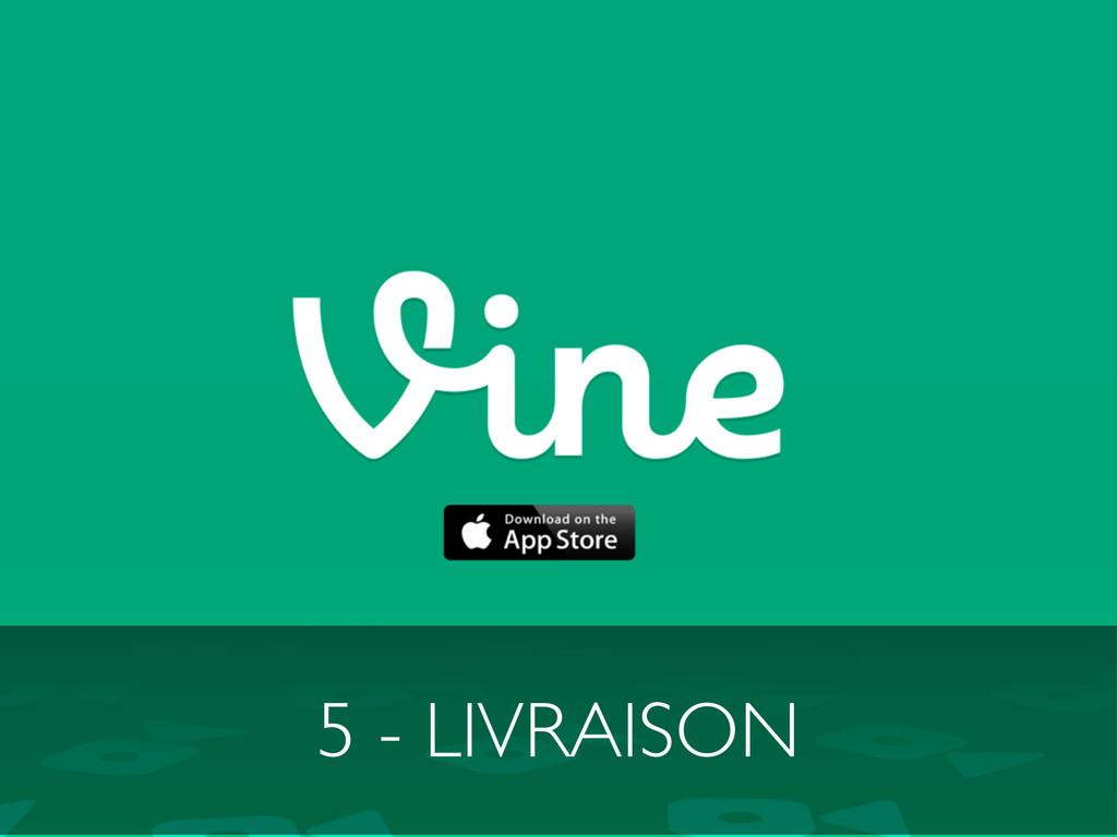 5 - LIVRAISON