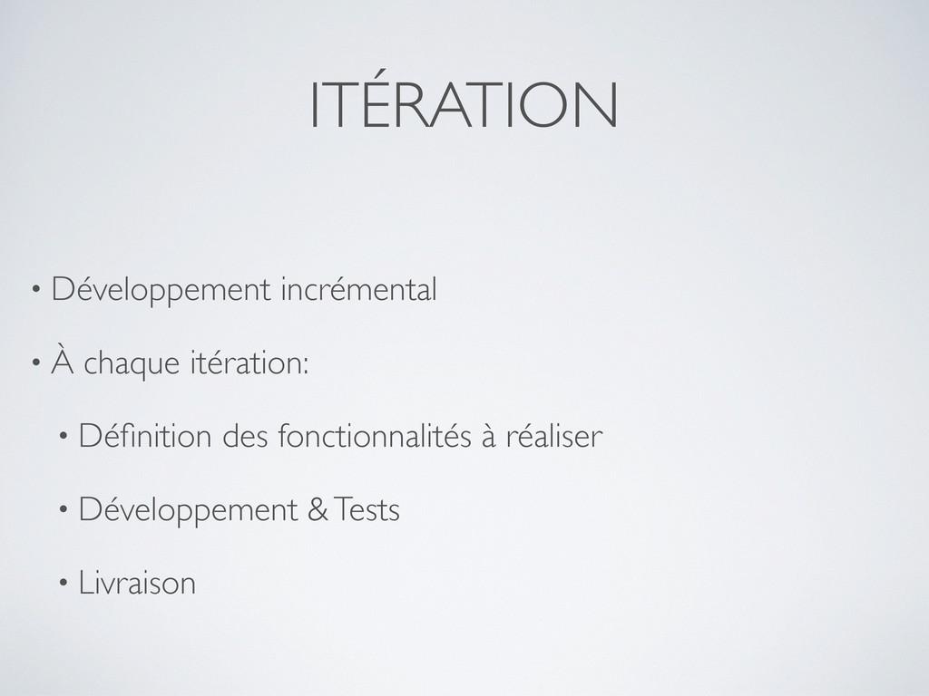 ITÉRATION • Développement incrémental • À chaqu...
