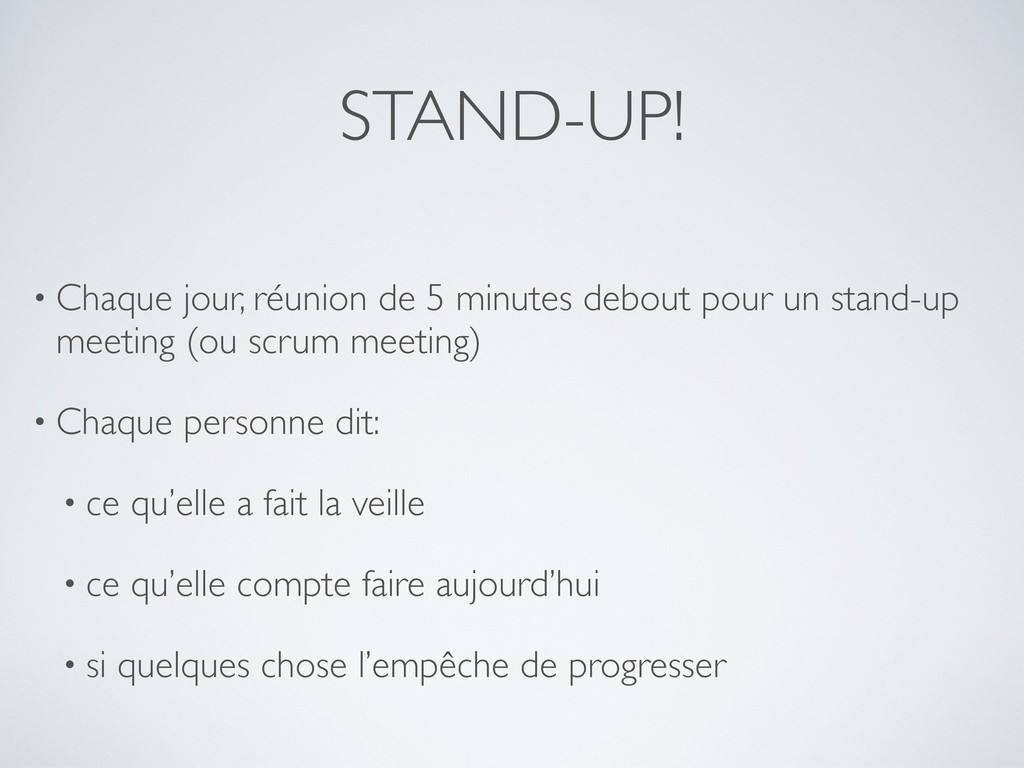 STAND-UP! • Chaque jour, réunion de 5 minutes d...