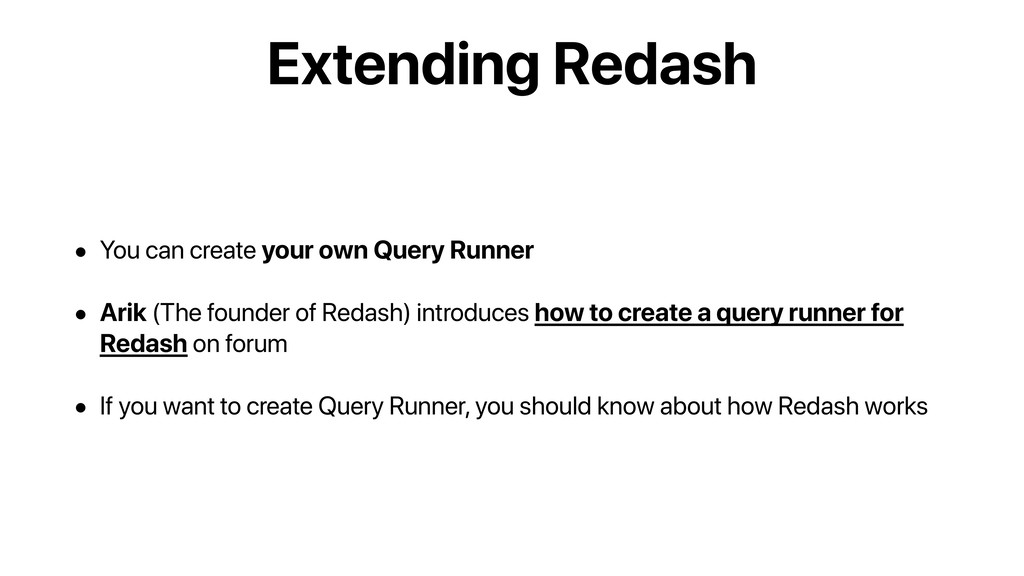 Extending Redash • You can create your own Quer...