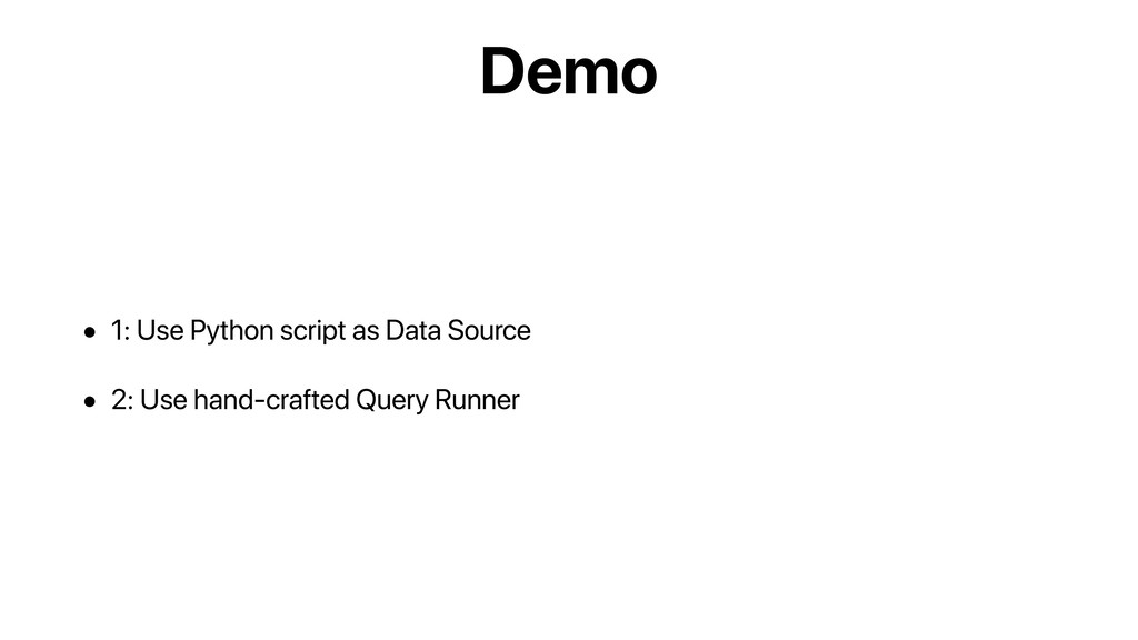 Demo • 1: Use Python script as Data Source • 2:...