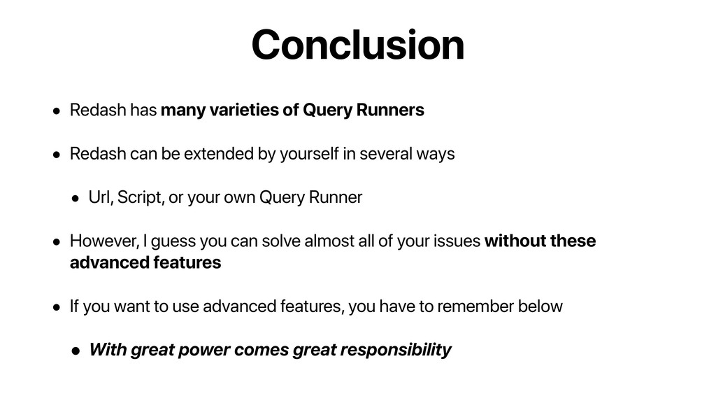 Conclusion • Redash has many varieties of Query...