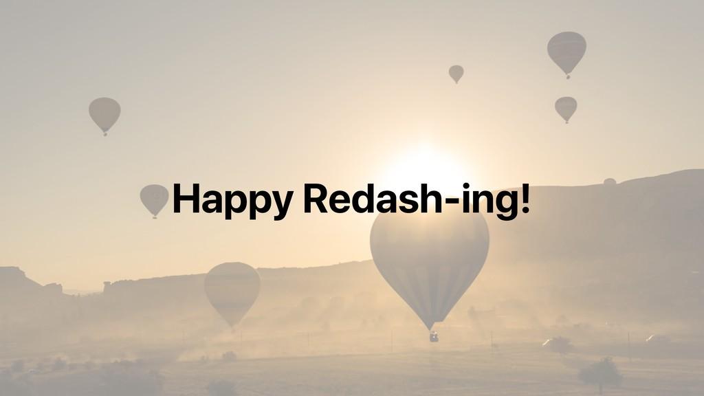Happy Redash-ing!