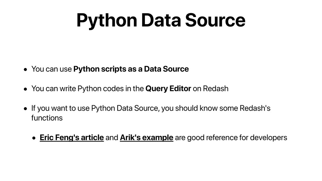Python Data Source • You can use Python scripts...