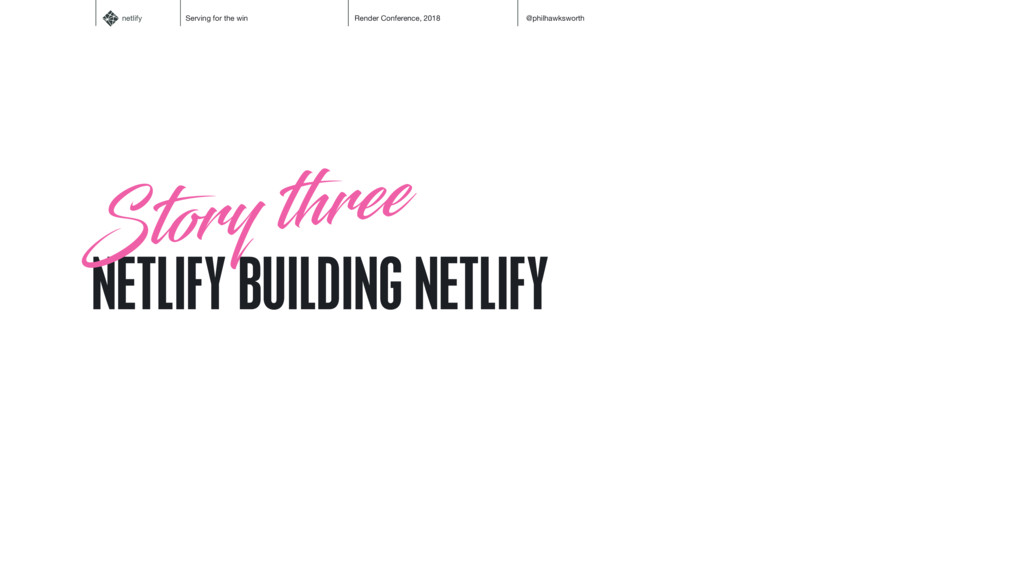 netlify Serving for the win Render Conference, ...