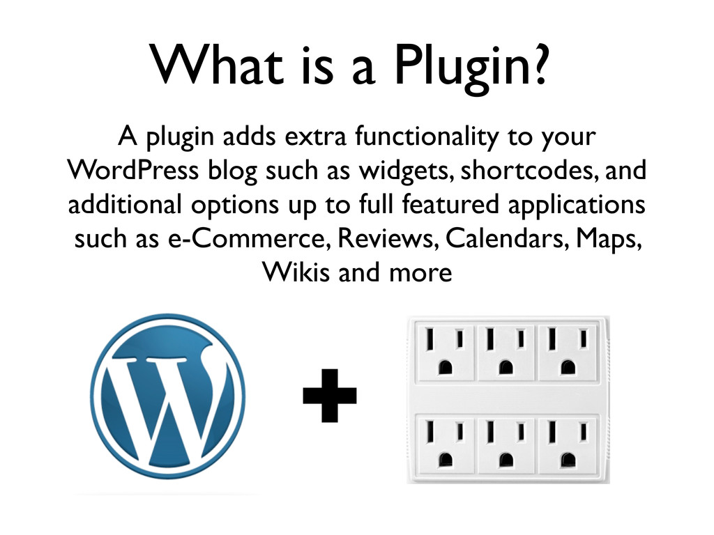 What is a Plugin? A plugin adds extra functiona...
