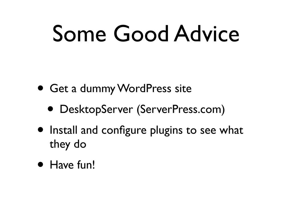 Some Good Advice • Get a dummy WordPress site •...
