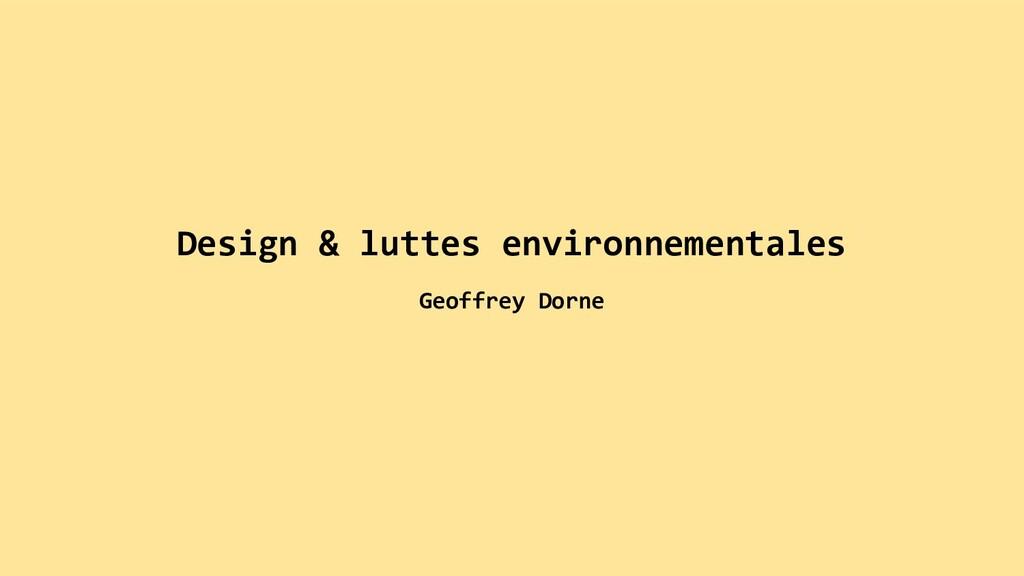 Design & luttes environnementales Geoffrey Dorne