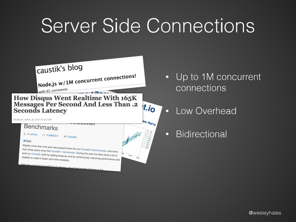 @wesleyhales Server Side Connections • Up to 1M...