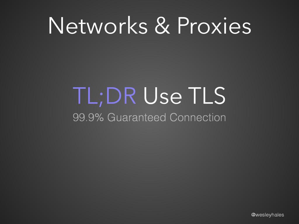@wesleyhales TL;DR Use TLS Networks & Proxies 9...