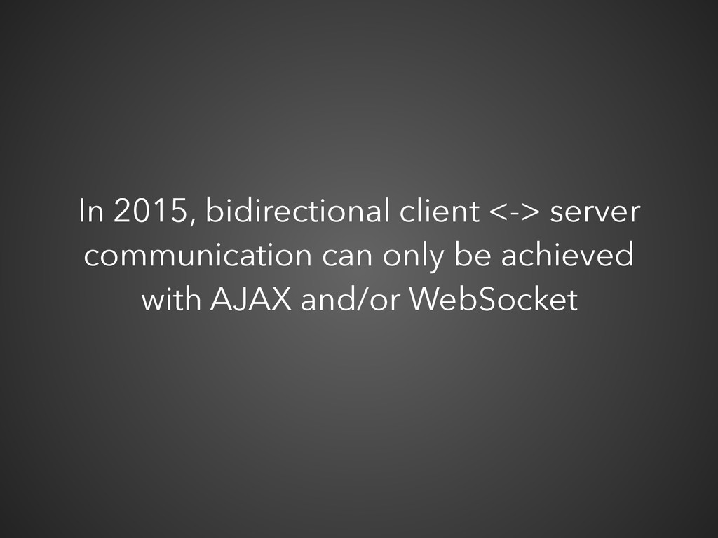 In 2015, bidirectional client <-> server commun...