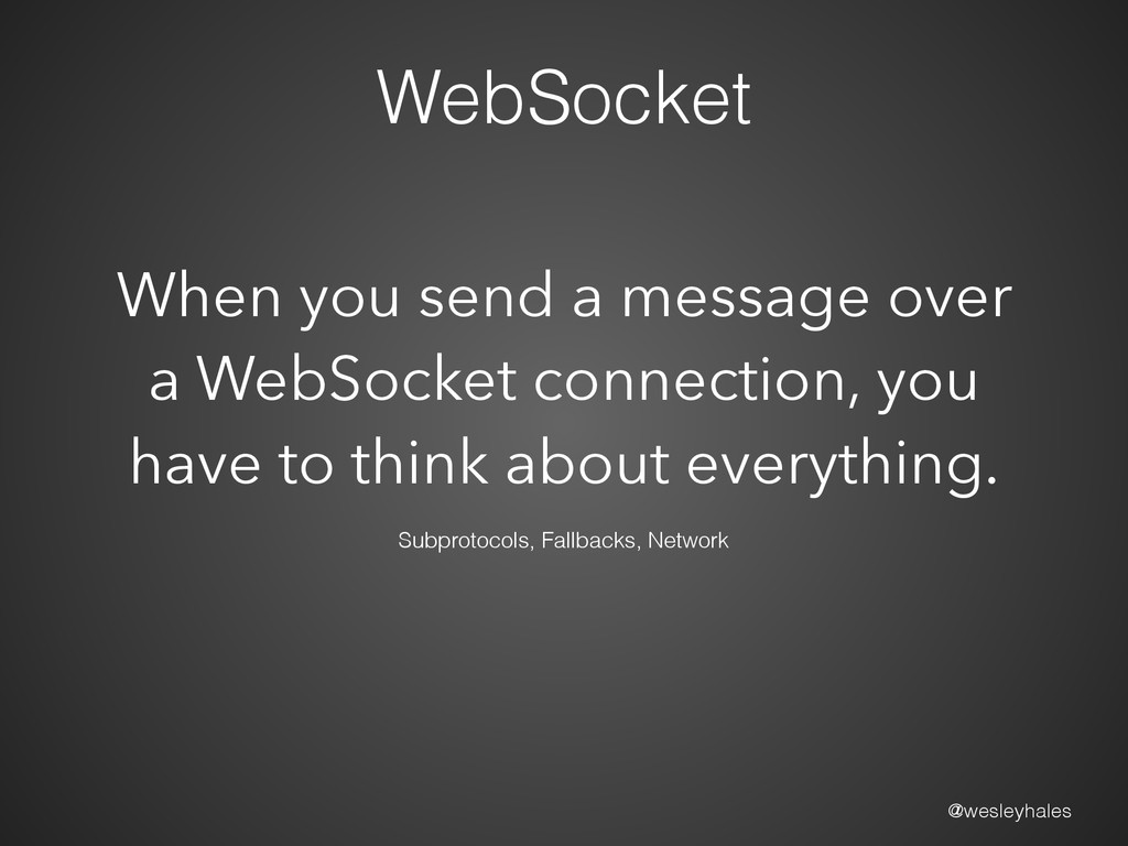 @wesleyhales WebSocket Subprotocols, Fallbacks,...