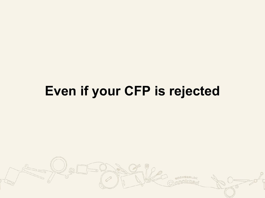 Even if your CFP is rejected
