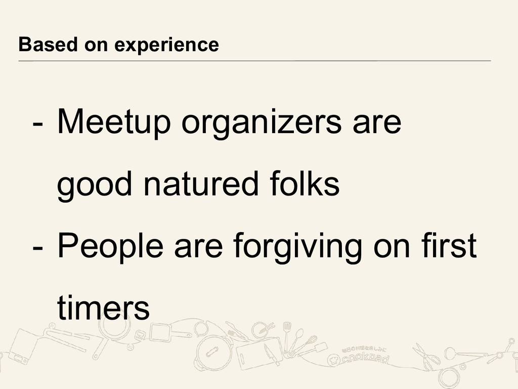 - Meetup organizers are good natured folks - Pe...