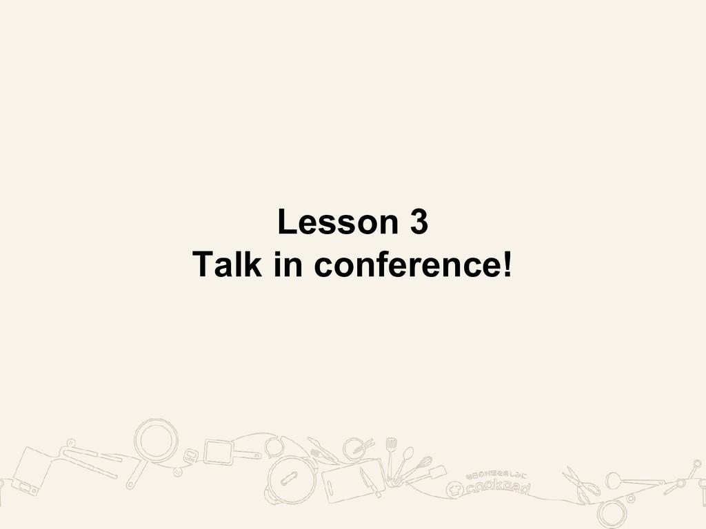 Lesson 3 Talk in conference!