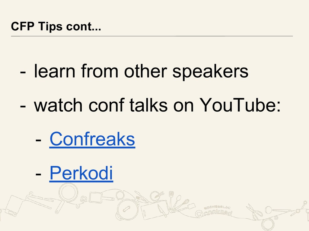 - learn from other speakers - watch conf talks ...