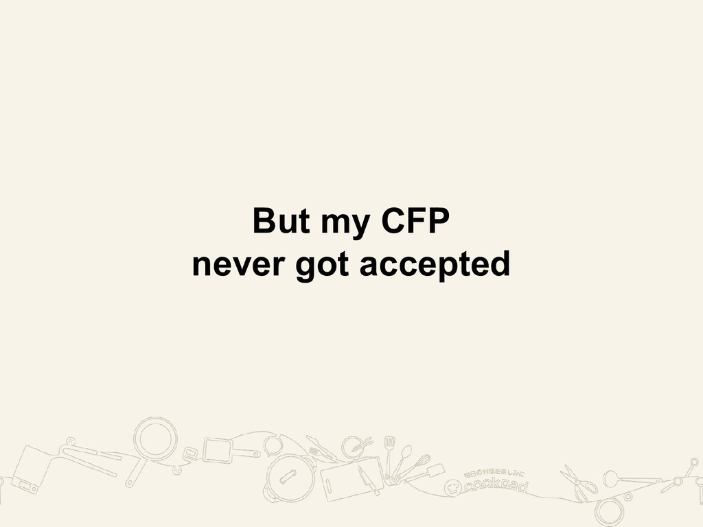 But my CFP never got accepted