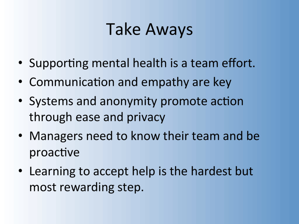 Take Aways •  Suppor&ng mental health is a team...