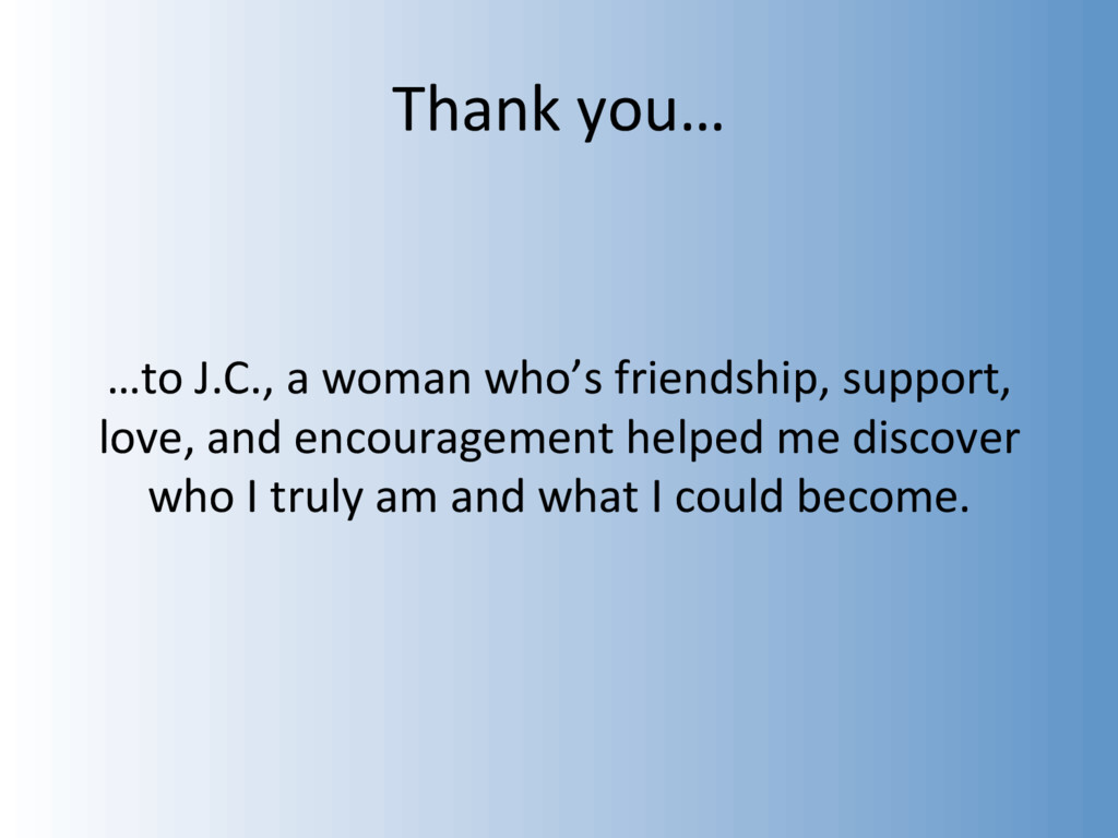 Thank you… …to J.C., a woman who's friendship, ...