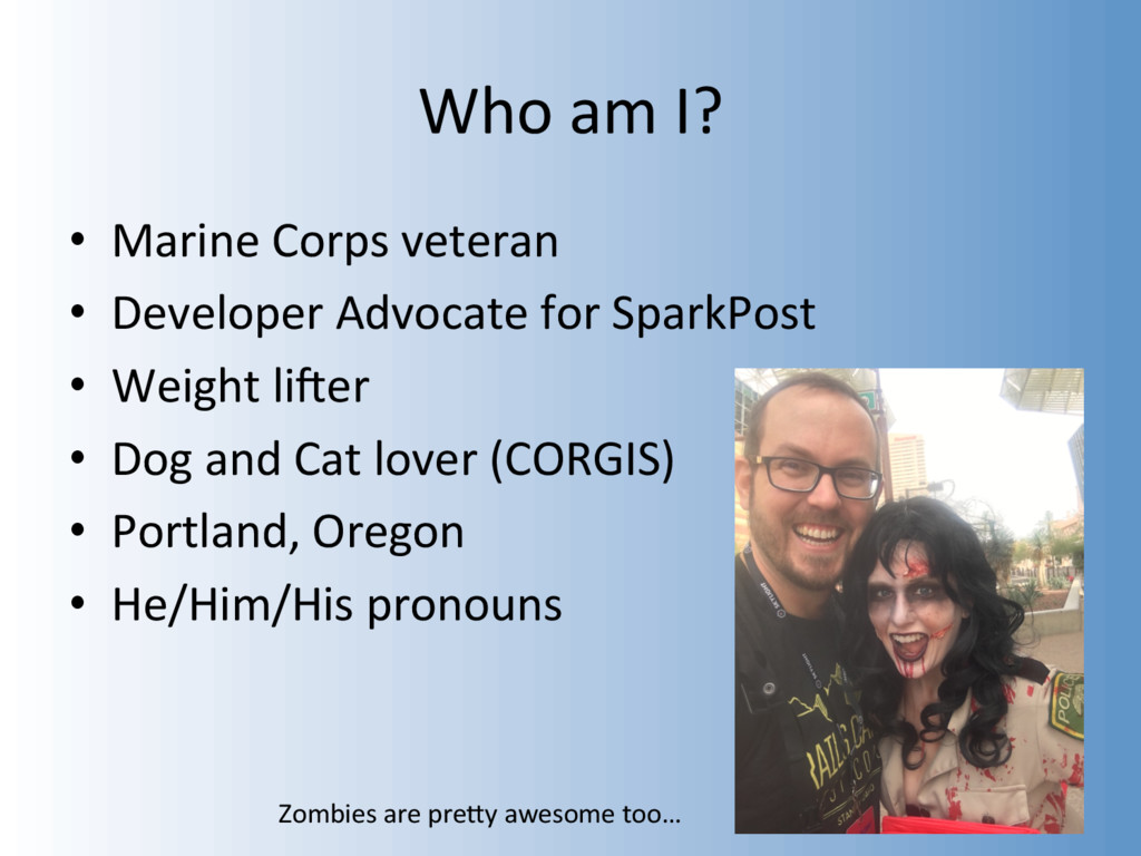 Who am I? • Marine Corps veteran • Developer ...