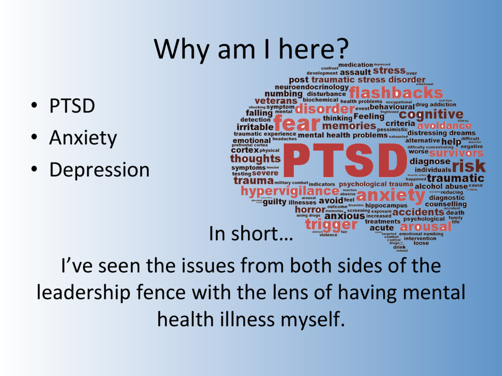 Why am I here? •  PTSD •  Anxiety •  Depression...