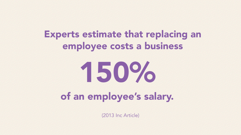 Experts estimate that replacing an employee cos...
