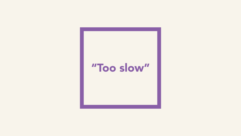 "Unsaid ""Too slow"""